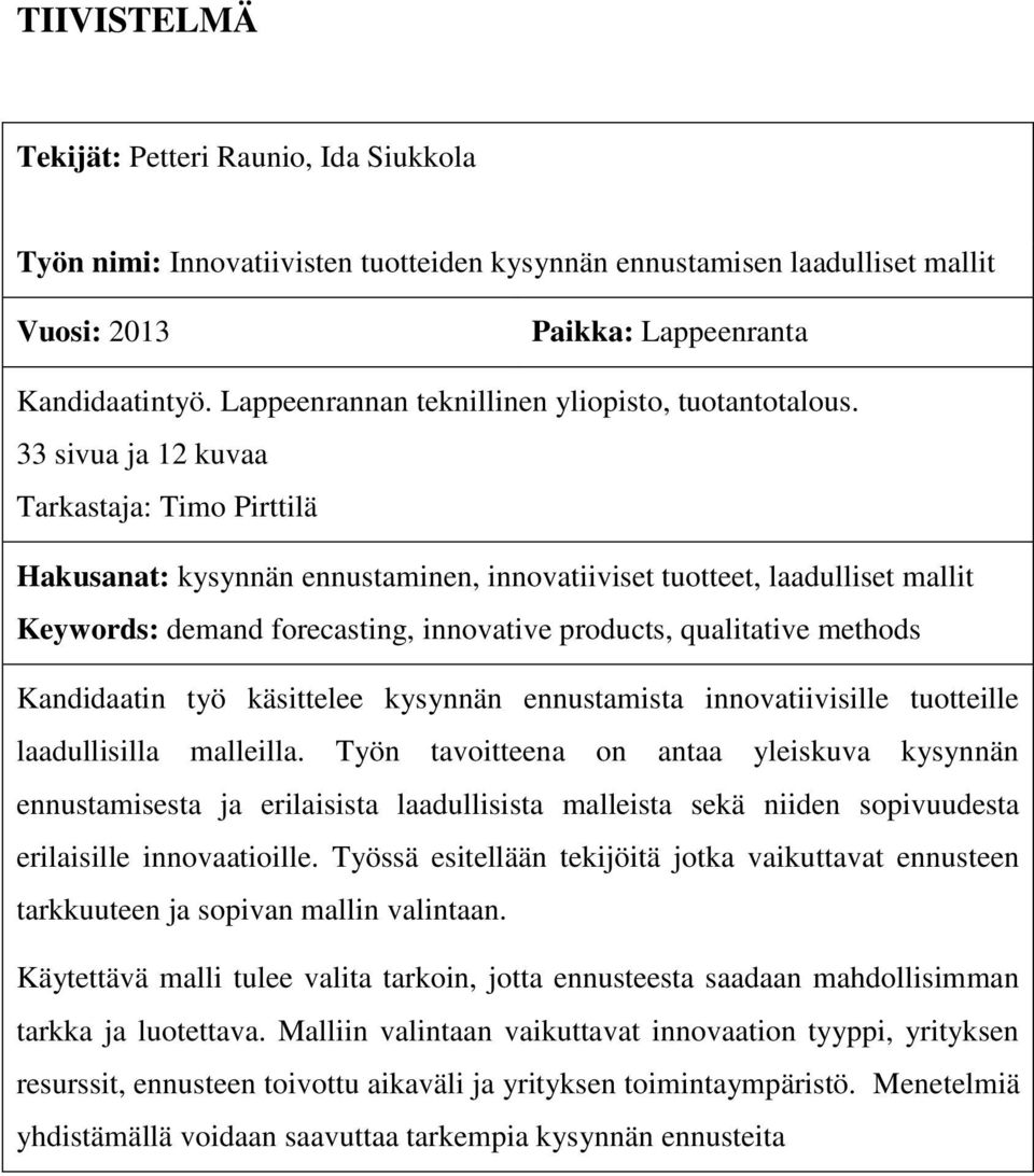 33 sivua ja 12 kuvaa Tarkastaja: Timo Pirttilä Hakusanat: kysynnän ennustaminen, innovatiiviset tuotteet, laadulliset mallit Keywords: demand forecasting, innovative products, qualitative methods