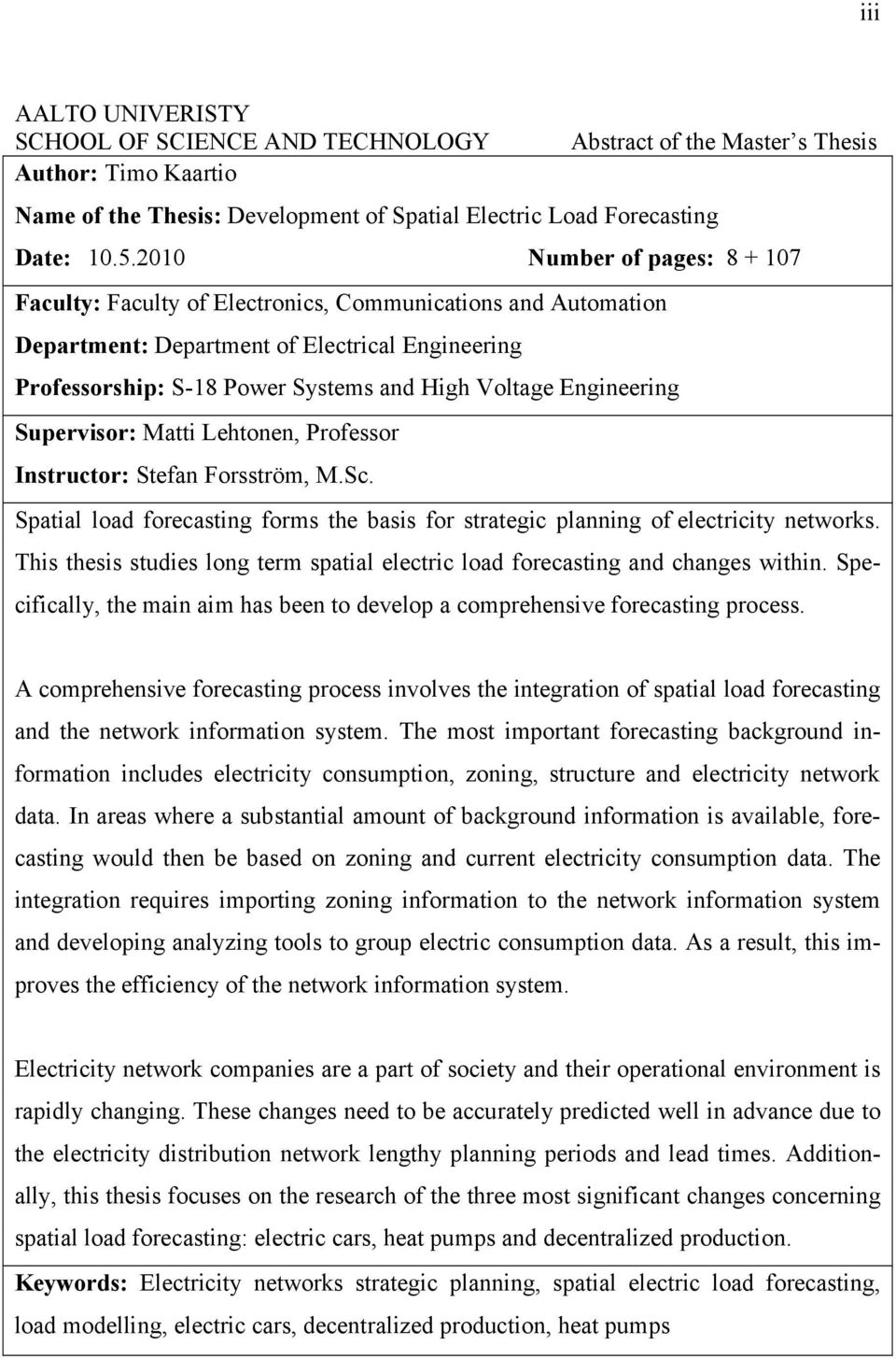 Engineering Supervisor: Matti Lehtonen, Professor Instructor: Stefan Forsström, M.Sc. Spatial load forecasting forms the basis for strategic planning of electricity networks.