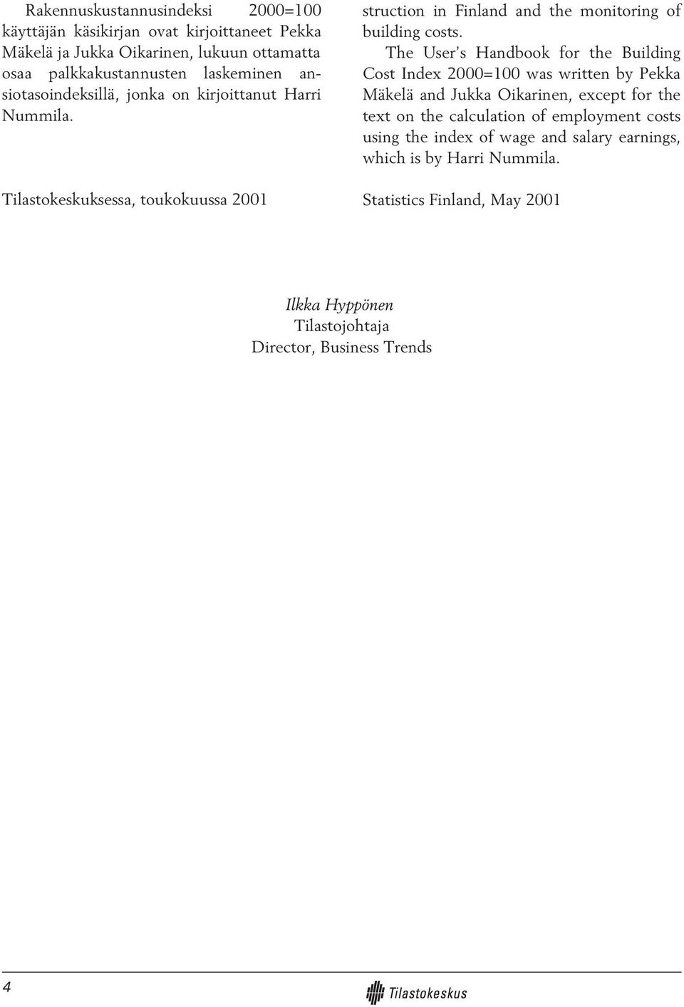 The User s Handbook for the Building Cost Index 2000=100 was written by Pekka Mäkelä and Jukka Oikarinen, except for the text on the calculation of employment
