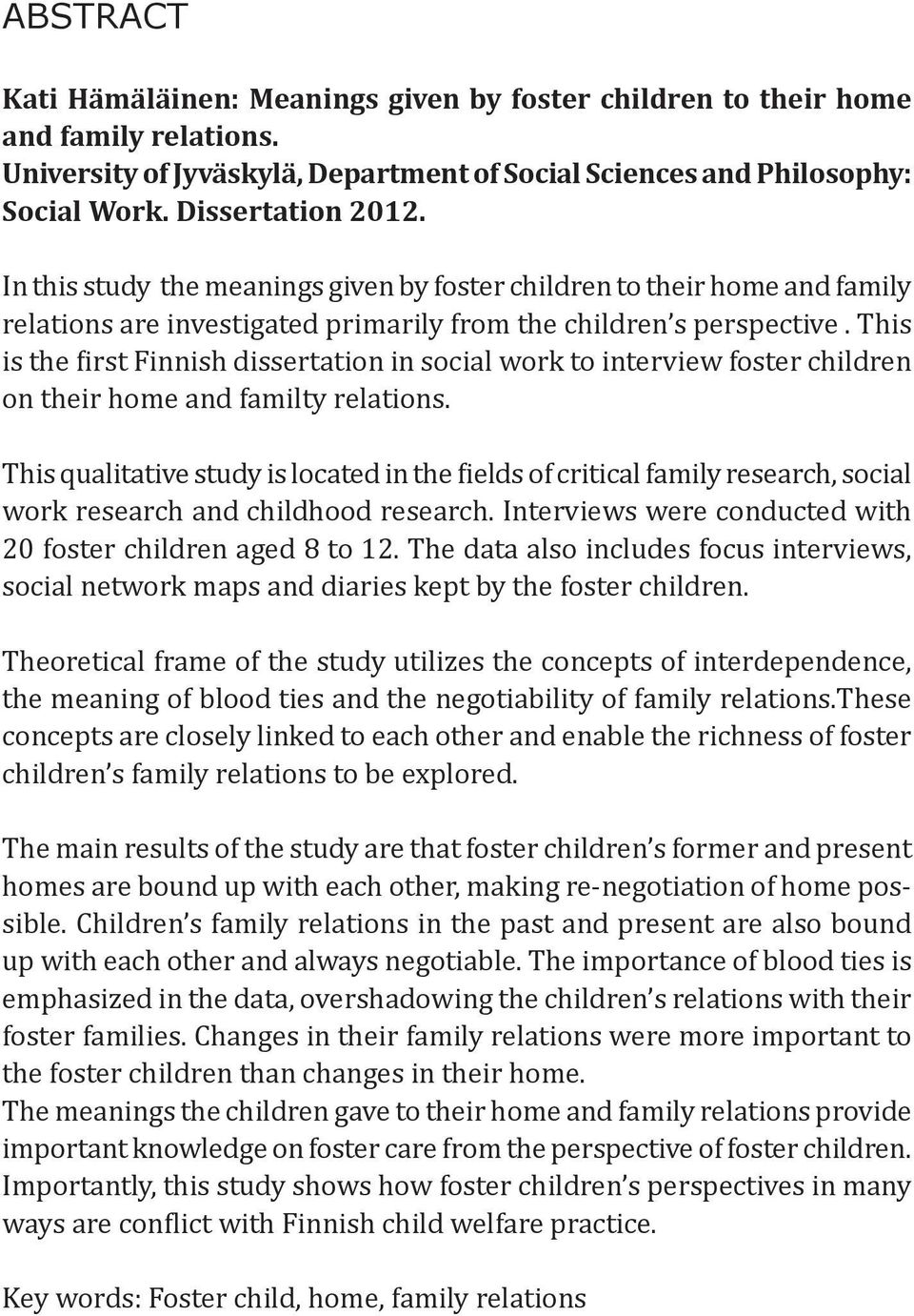 This is the first Finnish dissertation in social work to interview foster children on their home and familty relations.