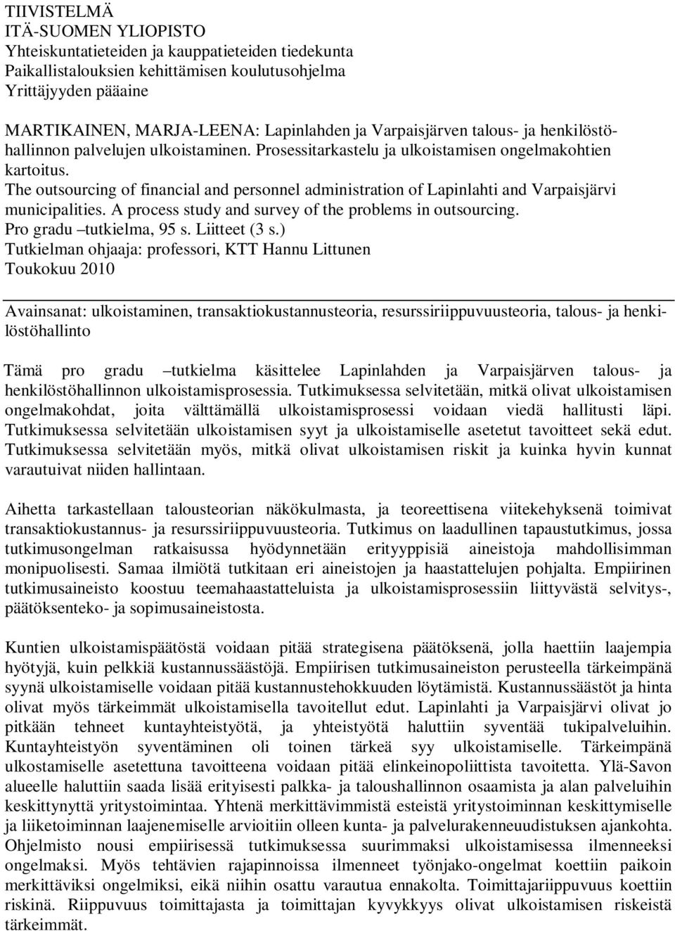 The outsourcing of financial and personnel administration of Lapinlahti and Varpaisjärvi municipalities. A process study and survey of the problems in outsourcing. Pro gradu tutkielma, 95 s.