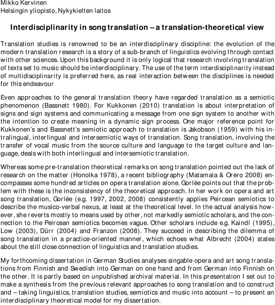 Upon this background it is only logical that research involving translation of texts set to music should be interdisciplinary.