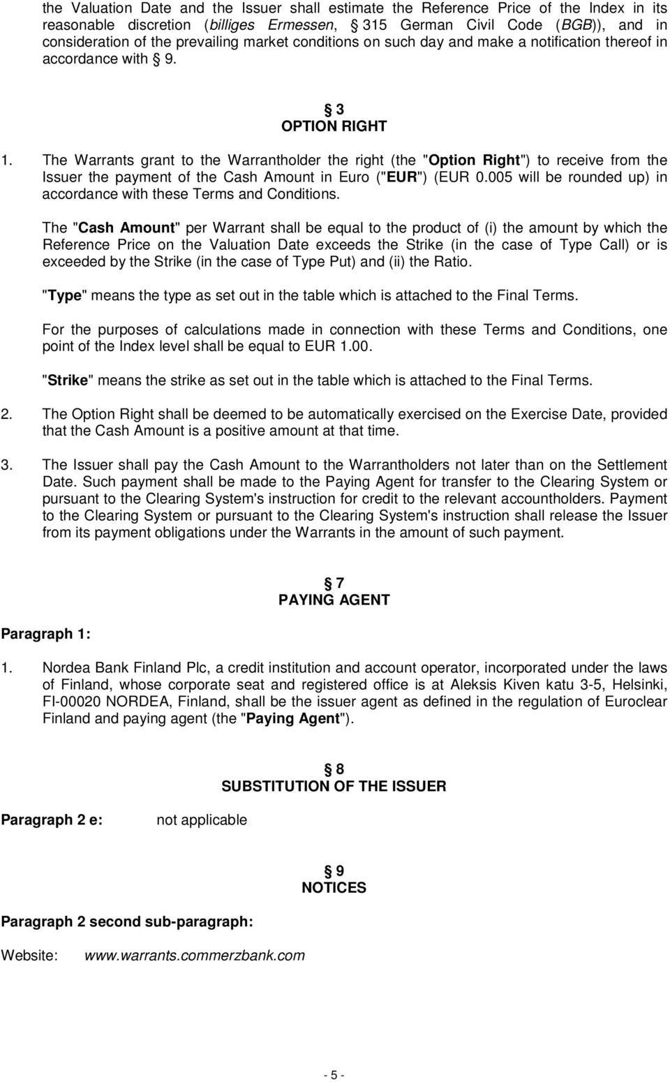 "The Warrants grant to the Warrantholder the right (the ""Option Right"") to receive from the Issuer the payment of the Cash Amount in Euro (""EUR"") (EUR 0."