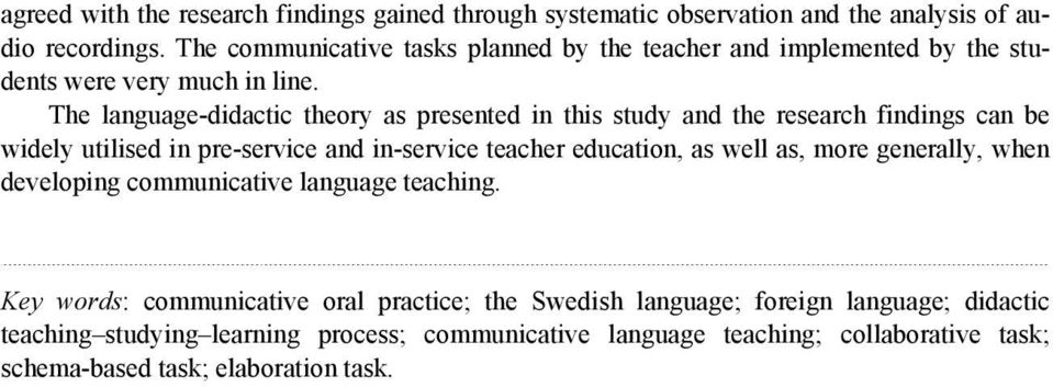 The language-didactic theory as presented in this study and the research findings can be widely utilised in pre-service and in-service teacher education, as well