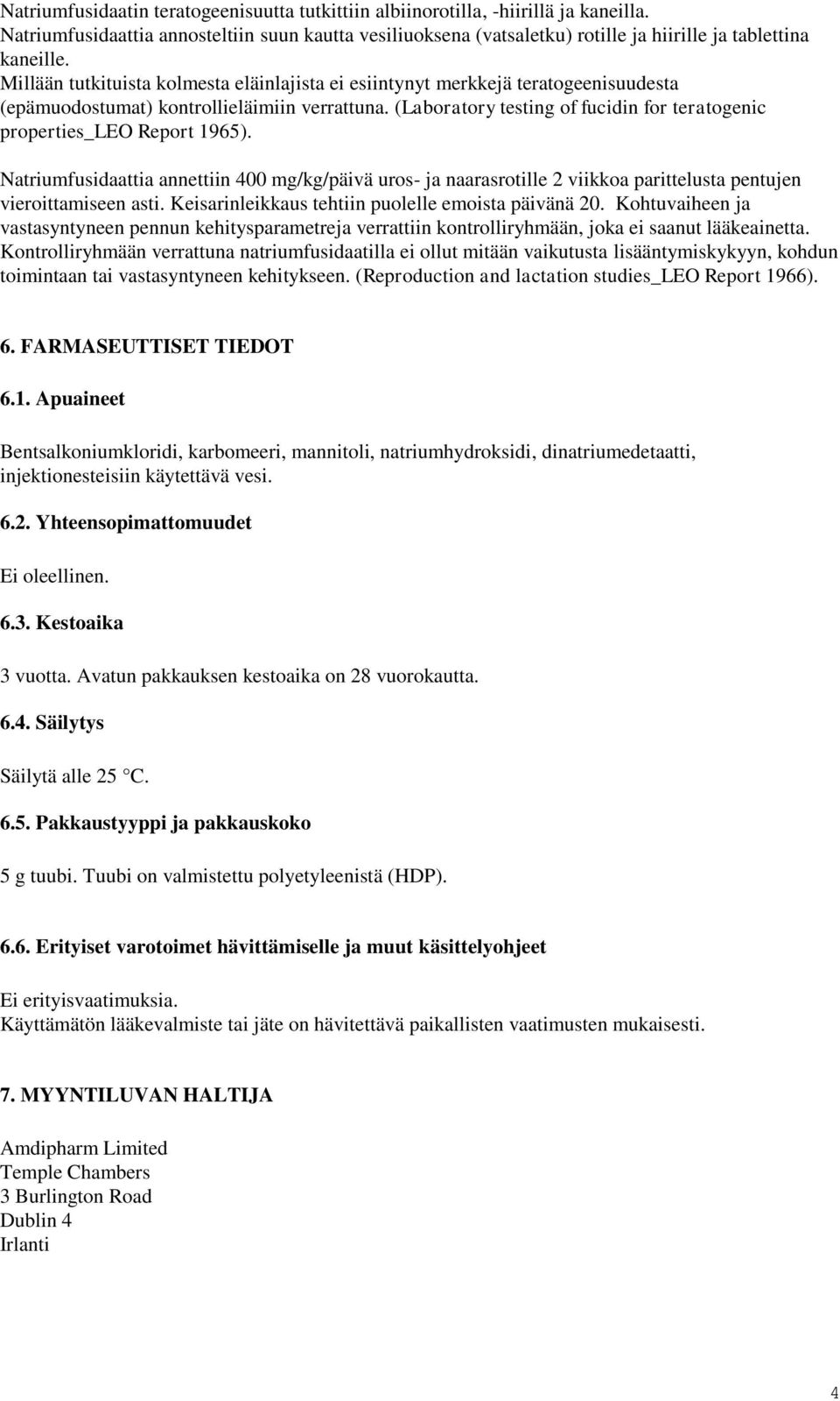 (Laboratory testing of fucidin for teratogenic properties_leo Report 1965). Natriumfusidaattia annettiin 400 mg/kg/päivä uros- ja naarasrotille 2 viikkoa parittelusta pentujen vieroittamiseen asti.