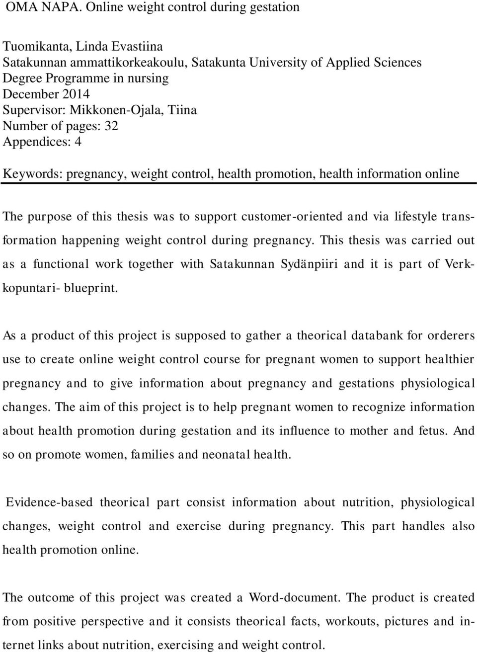 Mikkonen-Ojala, Tiina Number of pages: 32 Appendices: 4 Keywords: pregnancy, weight control, health promotion, health information online The purpose of this thesis was to support customer-oriented