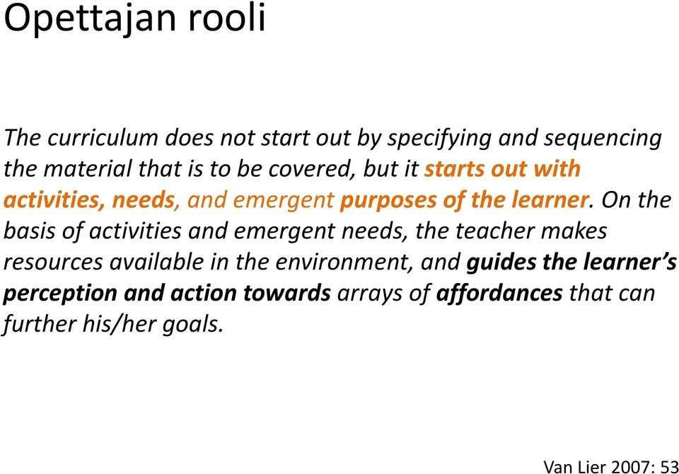 On the basis of activities and emergent needs, the teacher makes resources available in the environment,