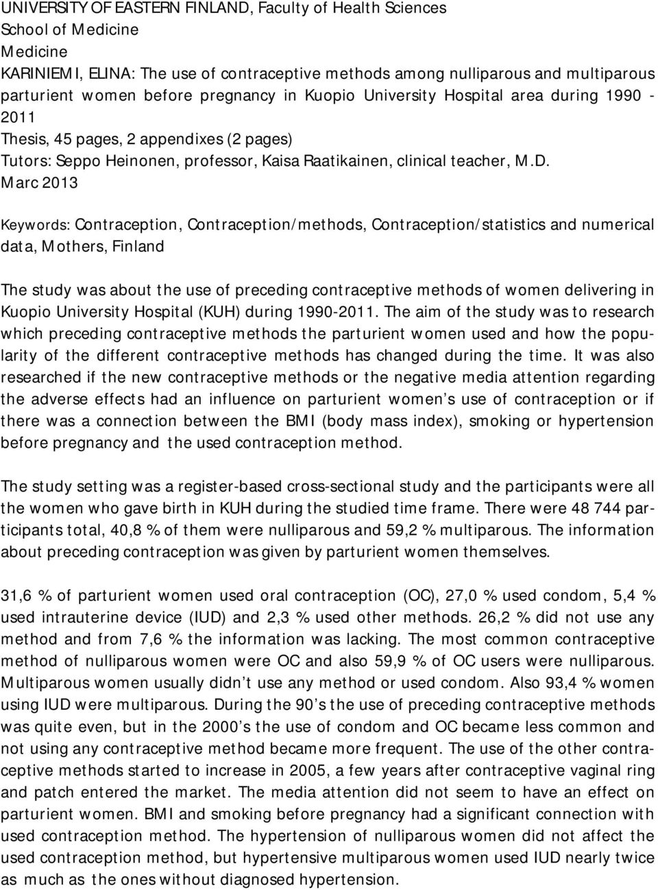 Marc 2013 Keywords: Contraception, Contraception/methods, Contraception/statistics and numerical data, Mothers, Finland The study was about the use of preceding contraceptive methods of women