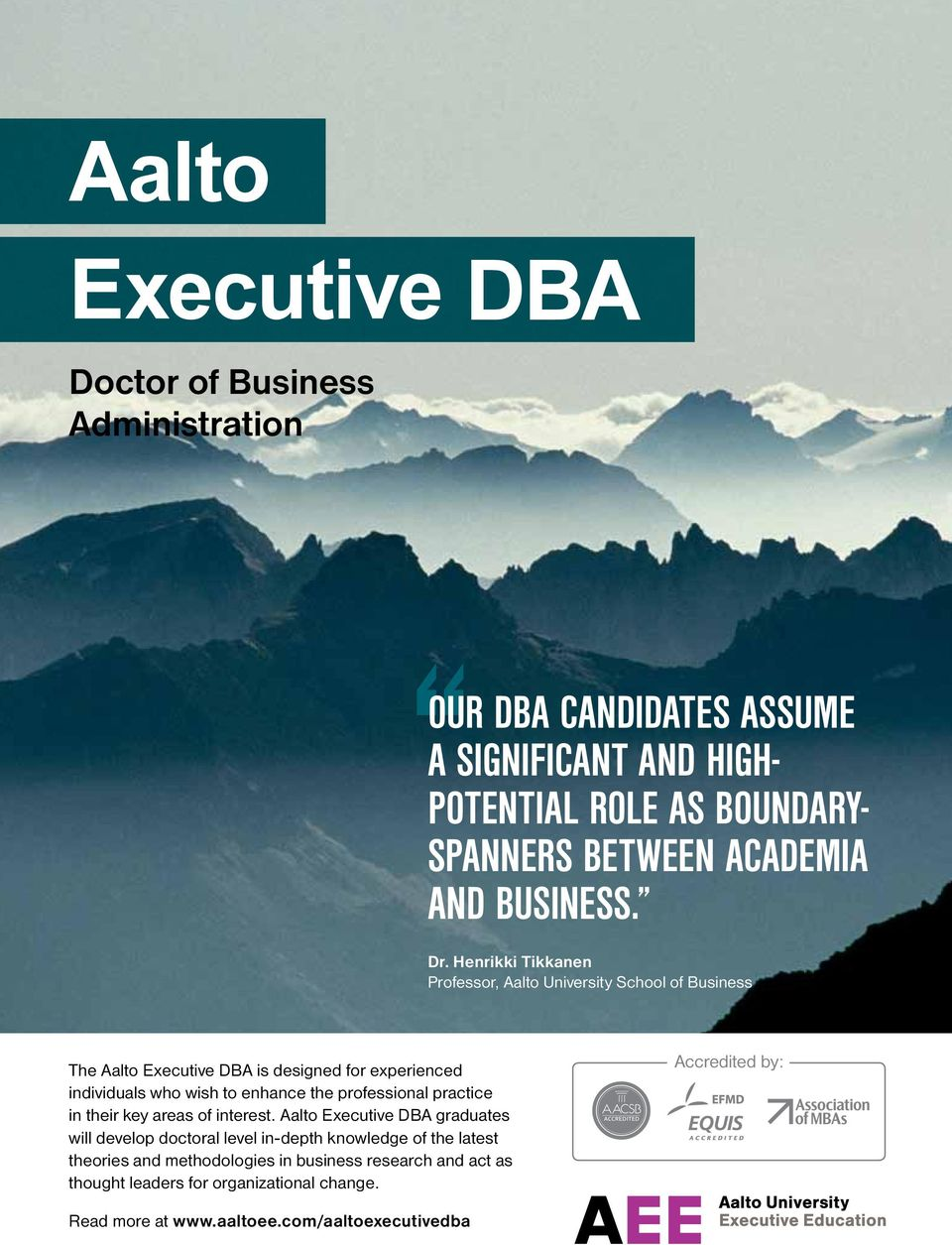 Henrikki Tikkanen Professor, Aalto University School of Business The Aalto Executive DBA is designed for experienced individuals who wish to enhance the