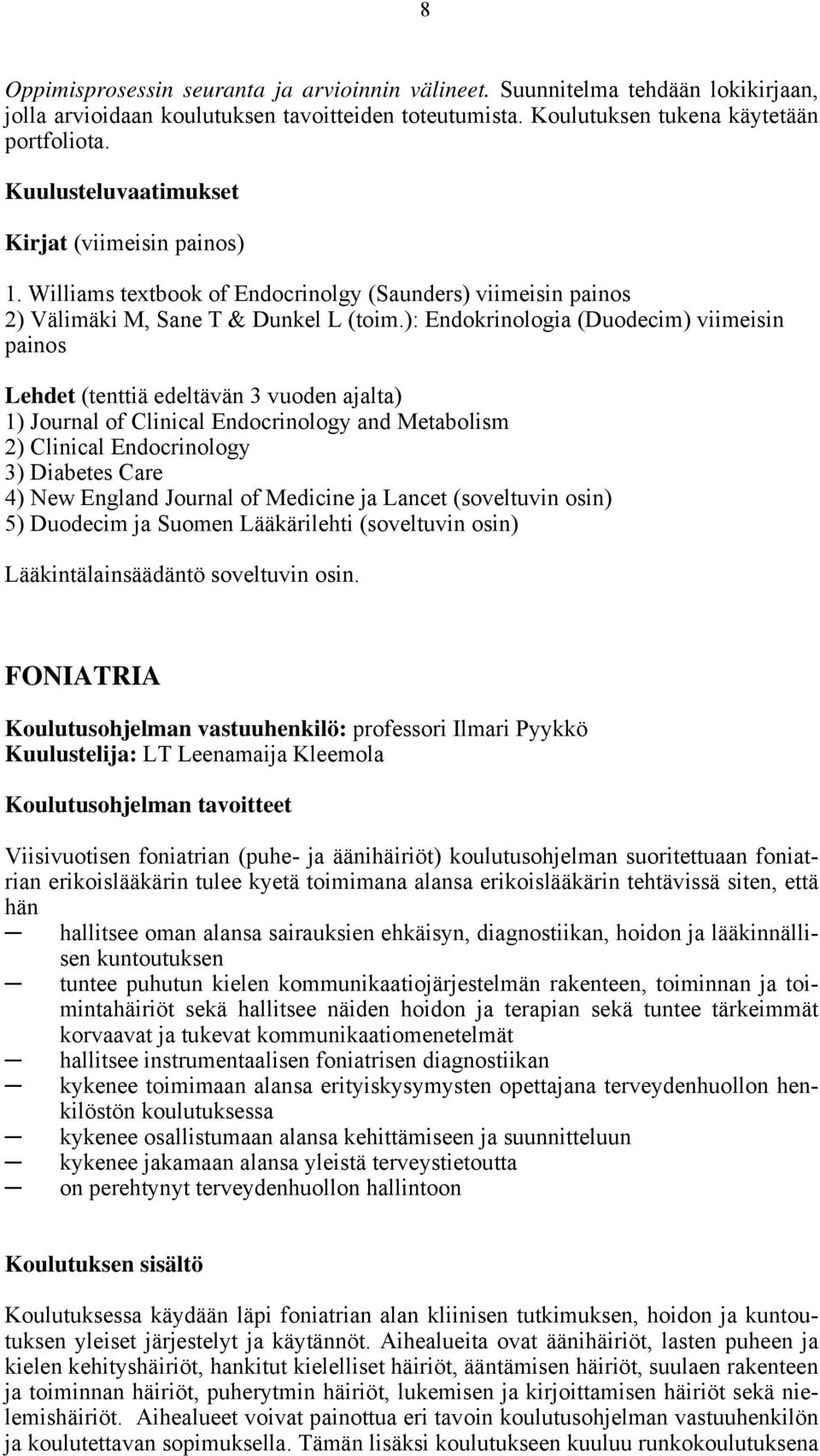 ): Endokrinologia (Duodecim) viimeisin painos Lehdet (tenttiä edeltävän 3 vuoden ajalta) 1) Journal of Clinical Endocrinology and Metabolism 2) Clinical Endocrinology 3) Diabetes Care 4) New England