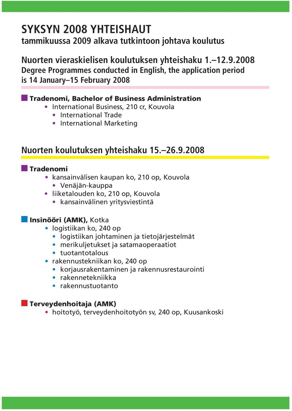2008 Degree Programmes conducted in English, the application period is 14 January 15 February 2008 Tradenomi, Bachelor of Business Administration International Business, 210 cr, Kouvola International