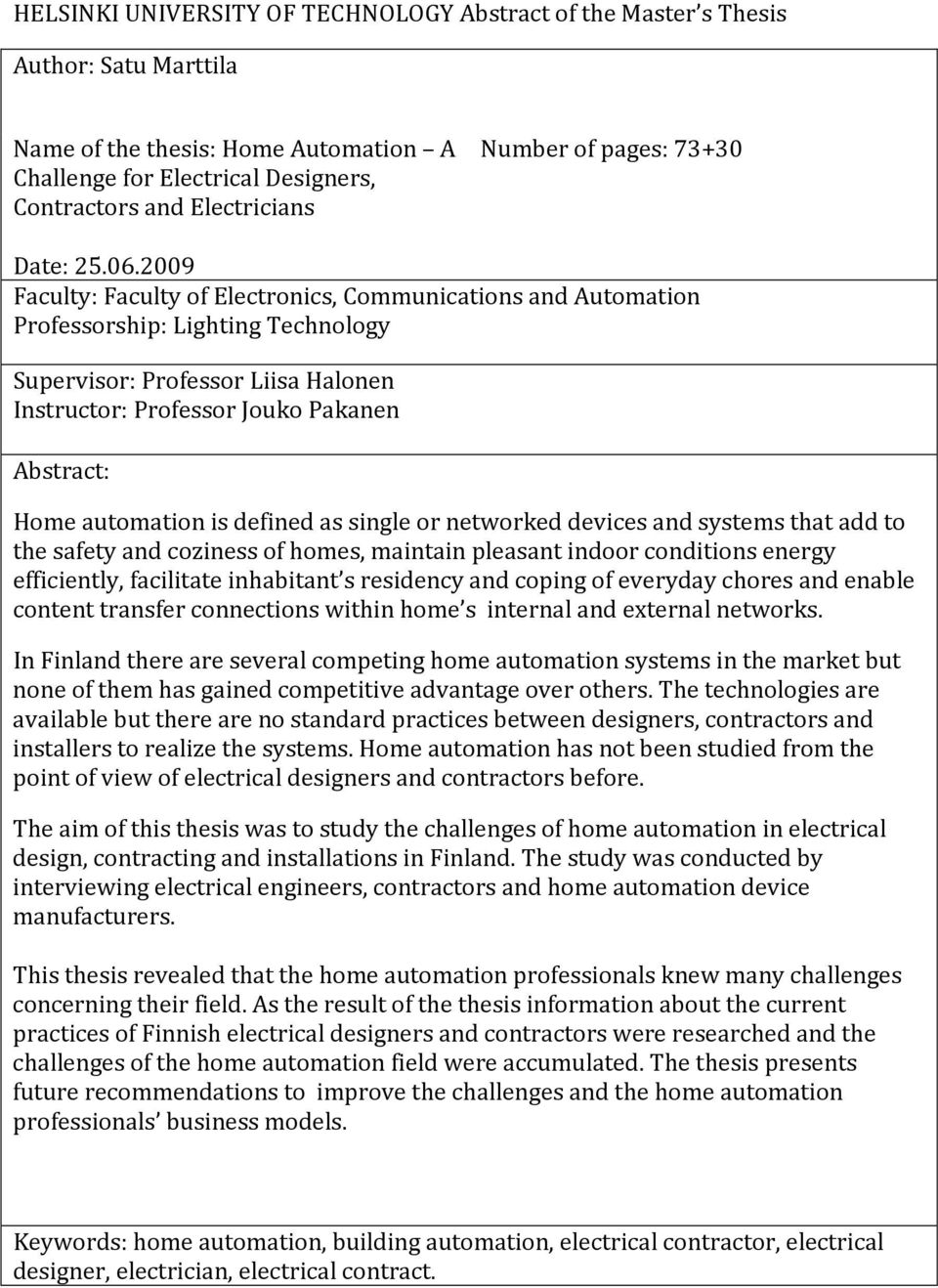 009 Faculty: Faculty of Electronics, Communications and Automation Professorship: Lighting Technology Supervisor: Professor Liisa Halonen Instructor: Professor Jouko Pakanen Abstract: Home automation