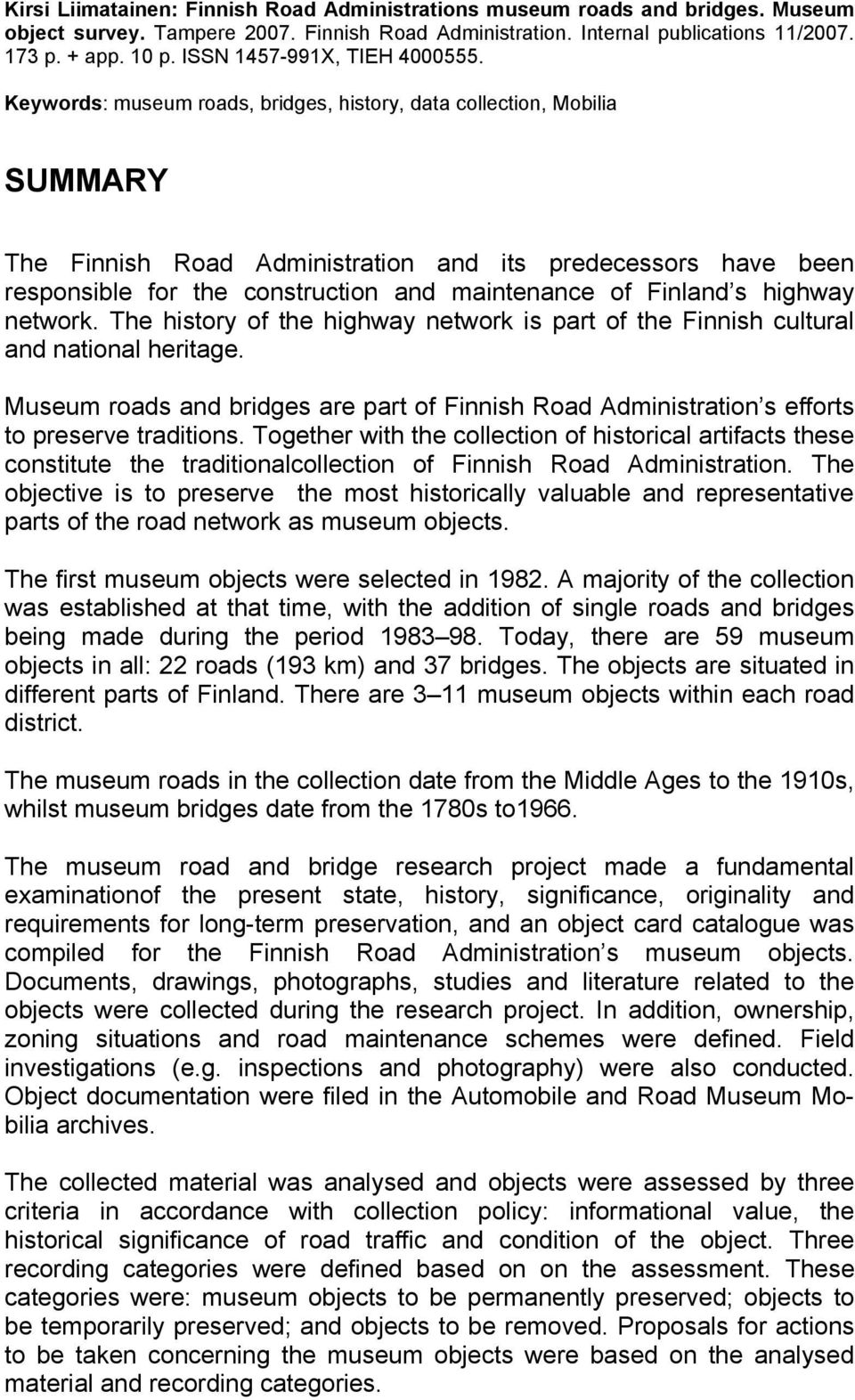 Keywords: museum roads, bridges, history, data collection, Mobilia SUMMARY The Finnish Road Administration and its predecessors have been responsible for the construction and maintenance of Finland s