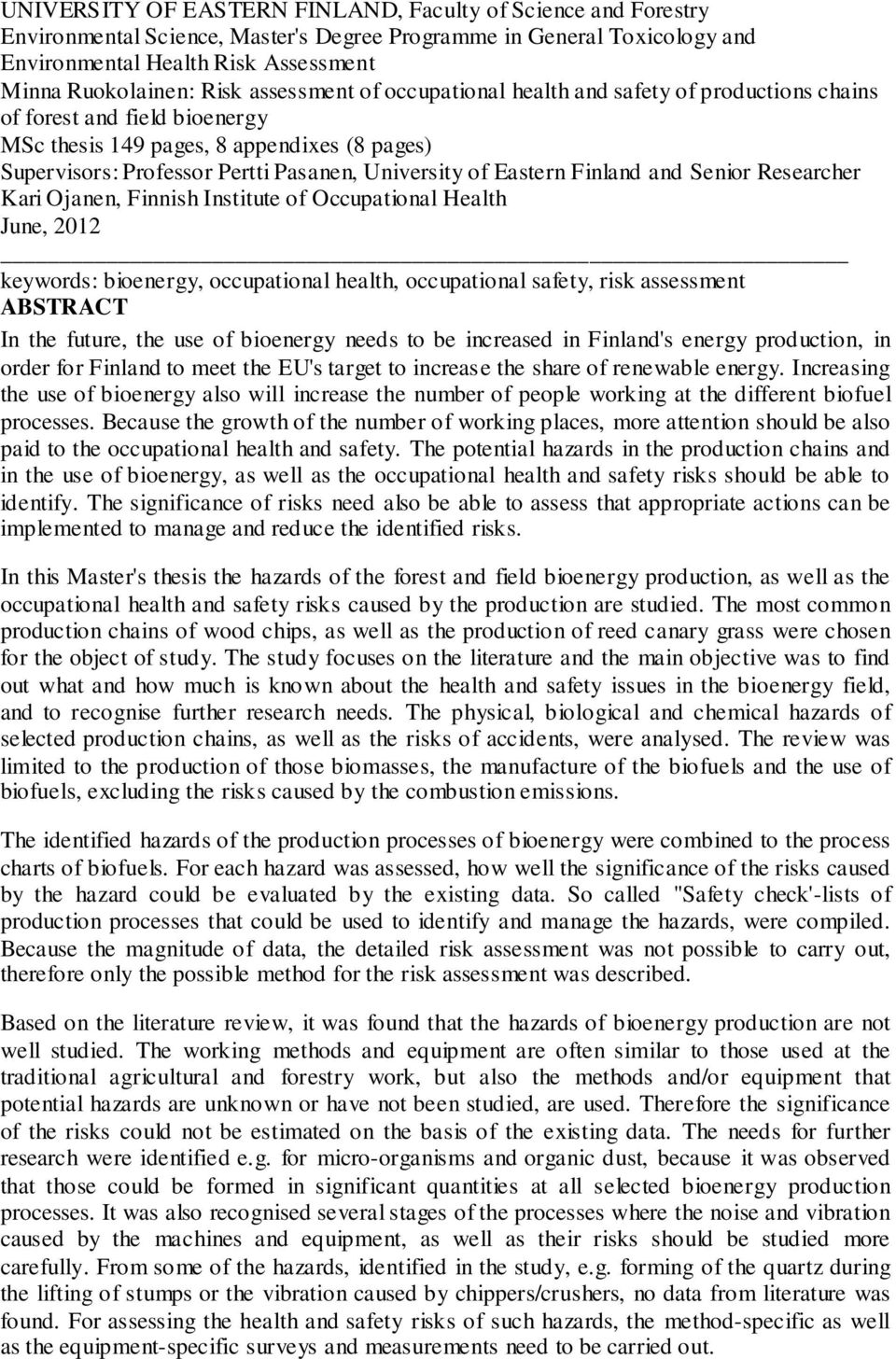Eastern Finland and Senior Researcher Kari Ojanen, Finnish Institute of Occupational Health June, 2012 keywords: bioenergy, occupational health, occupational safety, risk assessment ABSTRACT In the