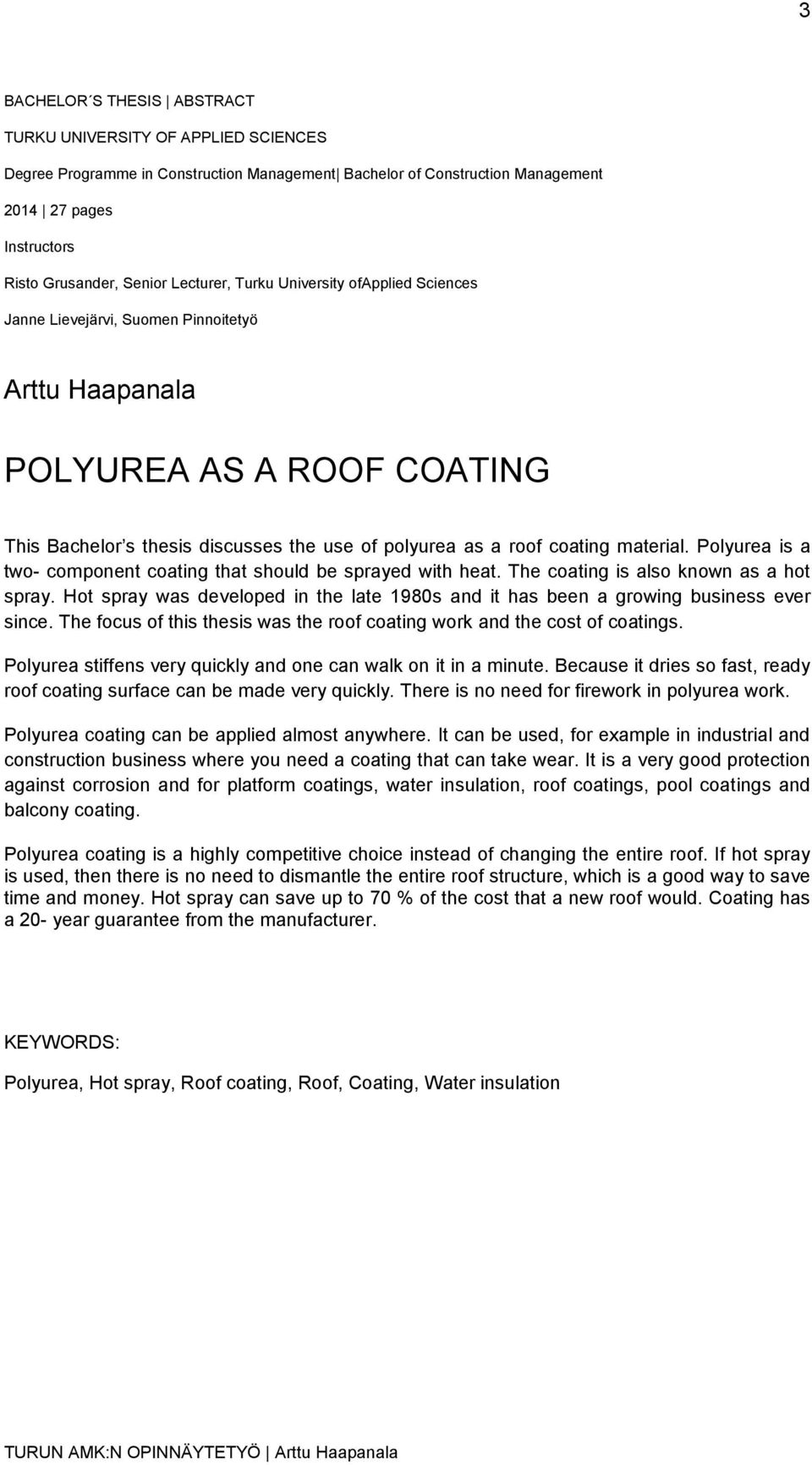 material. Polyurea is a two- component coating that should be sprayed with heat. The coating is also known as a hot spray.