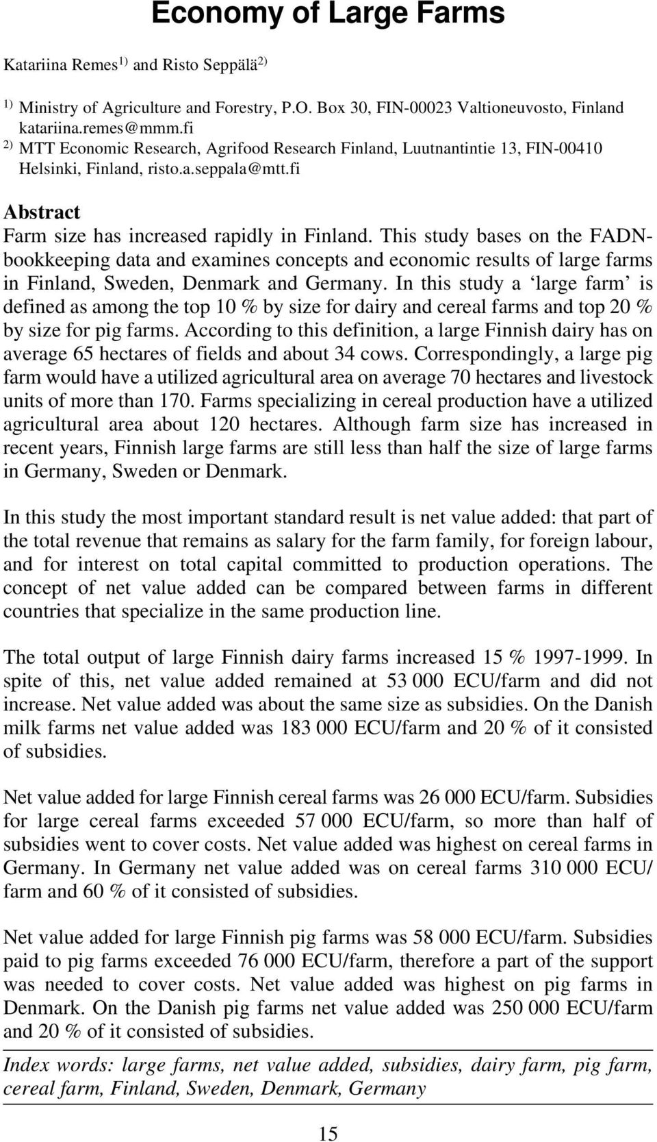 This study bases on the FADNbookkeeping data and examines concepts and economic results of large farms in Finland, Sweden, Denmark and Germany.