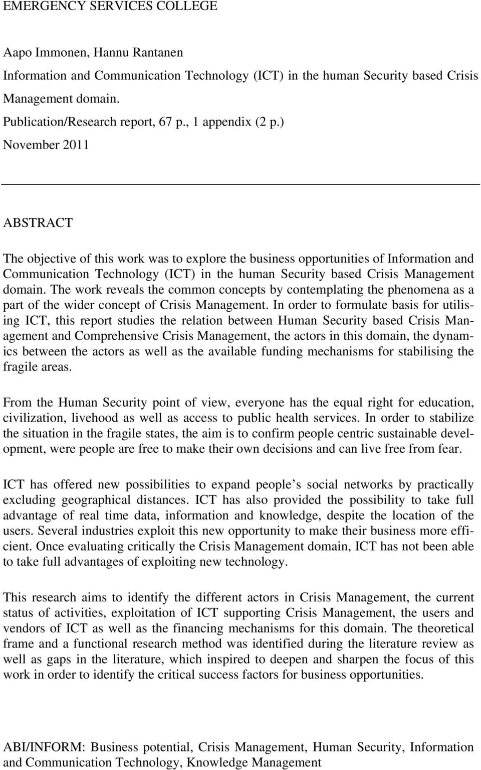 ) November 2011 ABSTRACT The objective of this work was to explore the business opportunities of Information and Communication Technology (ICT) in the human Security based Crisis Management domain.