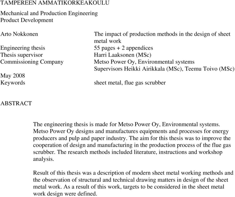 ABSTRACT The engineering thesis is made for Metso Power Oy, Environmental systems. Metso Power Oy designs and manufactures equipments and processes for energy producers and pulp and paper industry.