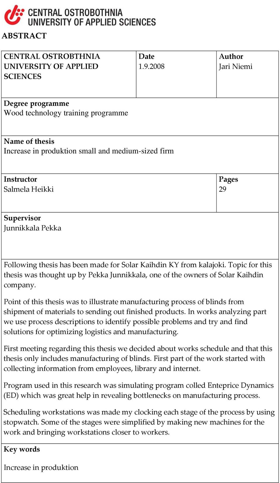 Pekka Following thesis has been made for Solar Kaihdin KY from kalajoki. Topic for this thesis was thought up by Pekka Junnikkala, one of the owners of Solar Kaihdin company.