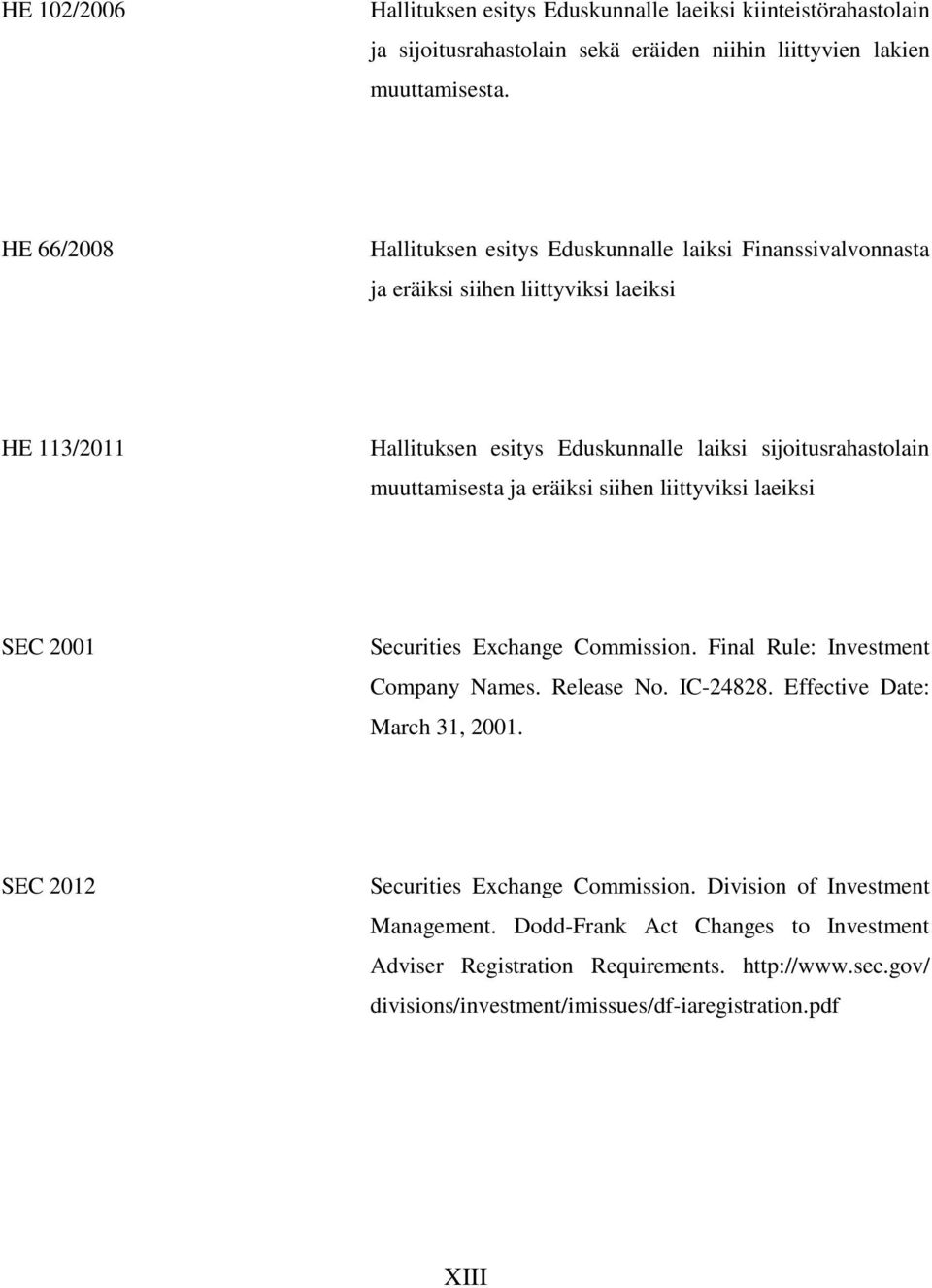 muuttamisesta ja eräiksi siihen liittyviksi laeiksi SEC 2001 Securities Exchange Commission. Final Rule: Investment Company Names. Release No. IC-24828. Effective Date: March 31, 2001.