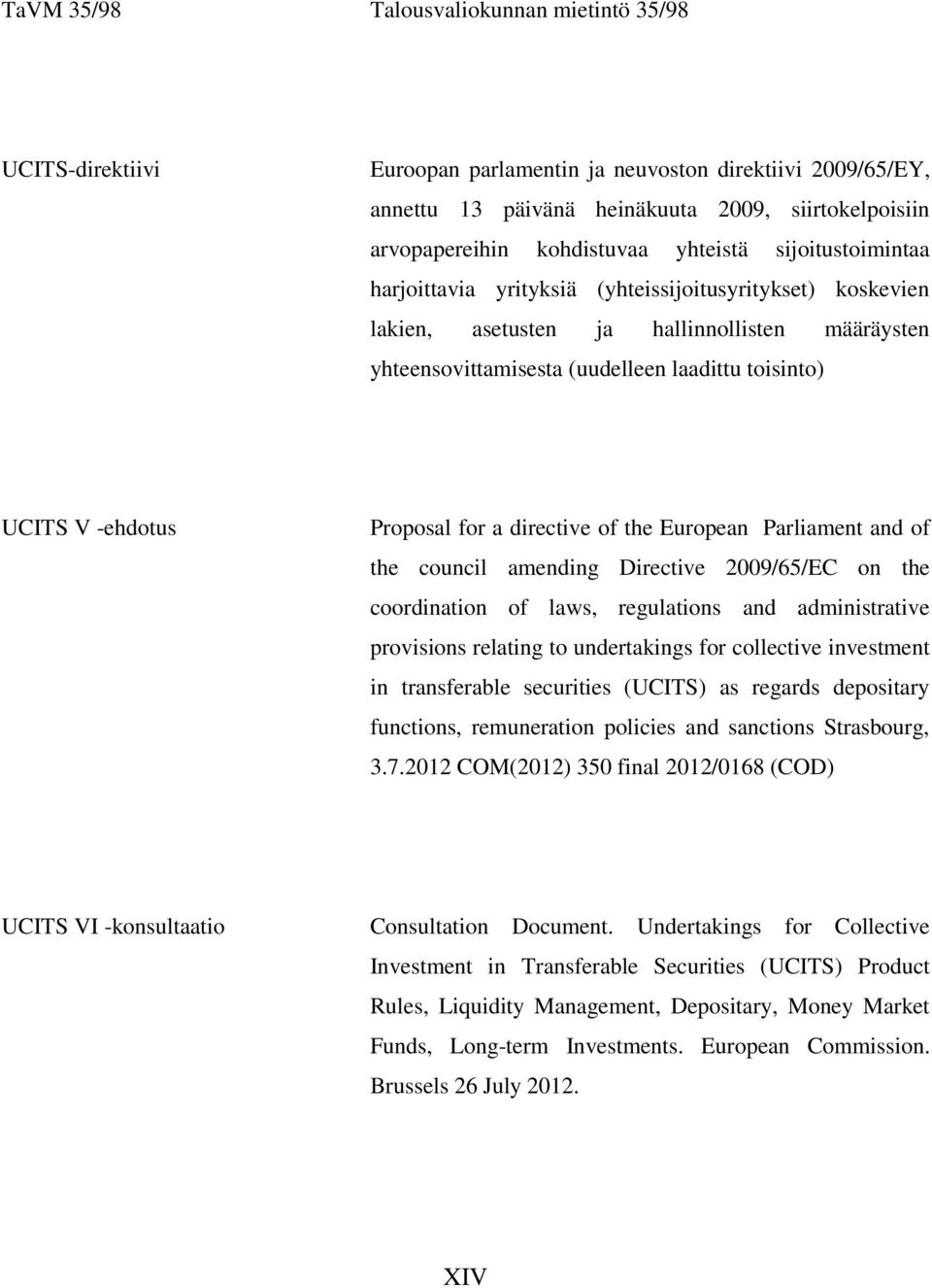 -ehdotus Proposal for a directive of the European Parliament and of the council amending Directive 2009/65/EC on the coordination of laws, regulations and administrative provisions relating to