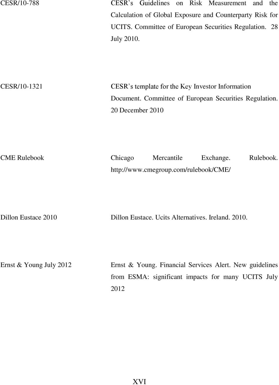 Committee of European Securities Regulation. 20 December 2010 CME Rulebook Chicago Mercantile Exchange. Rulebook. http://www.cmegroup.