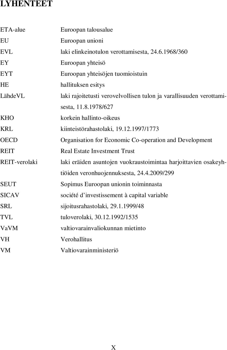 12.1997/1773 OECD Organisation for Economic Co-operation and Development REIT Real Estate Investment Trust REIT-verolaki laki eräiden asuntojen vuokraustoimintaa harjoittavien osakeyhtiöiden