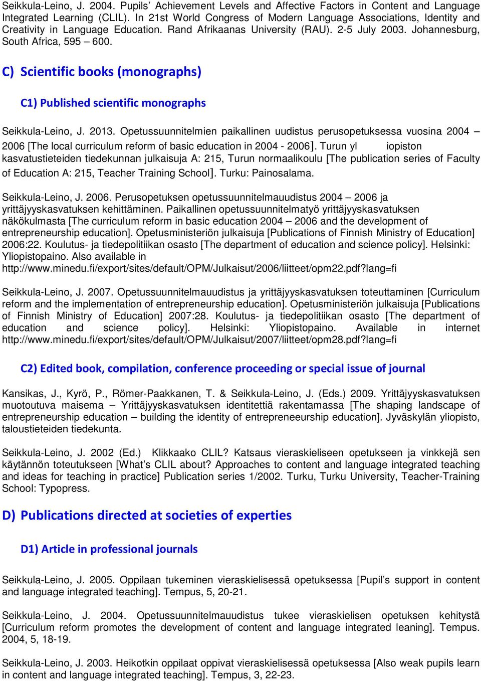 C) Scientific books (monographs) C1) Published scientific monographs Seikkula-Leino, J. 2013.