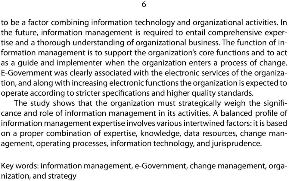 The function of information management is to support the organization s core functions and to act as a guide and implementer when the organization enters a process of change.