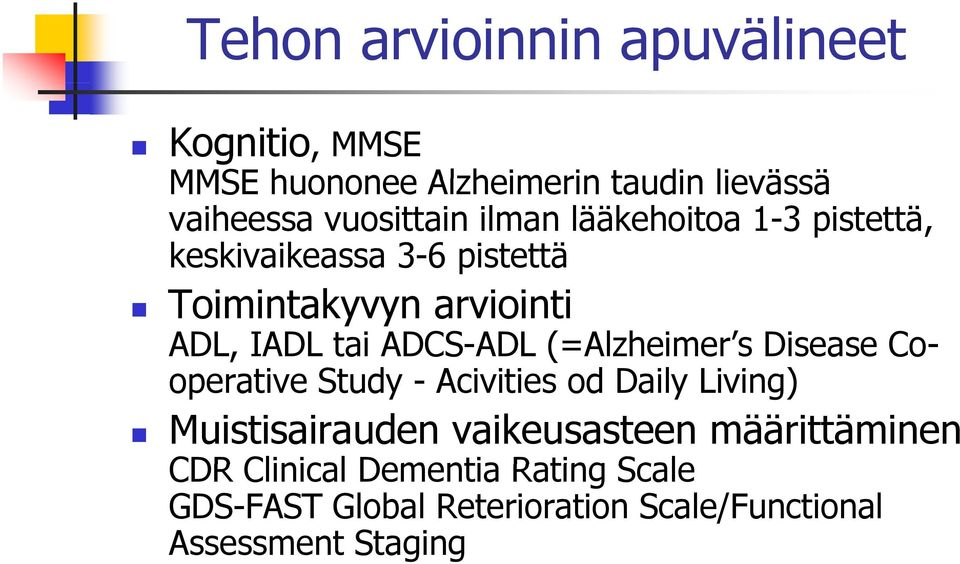 (=Alzheimer s Disease Co- operative Study - Aiii Acivities od ddil Daily Living) Lii Muistisairauden