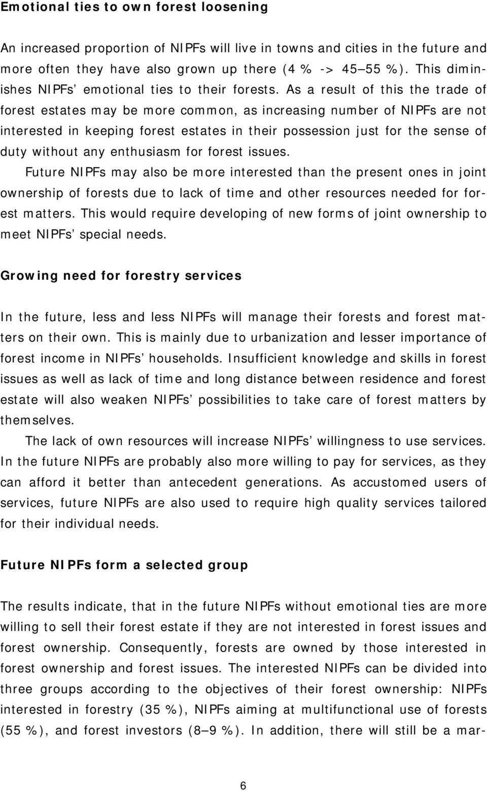 As a result of this the trade of forest estates may be more common, as increasing number of NIPFs are not interested in keeping forest estates in their possession just for the sense of duty without