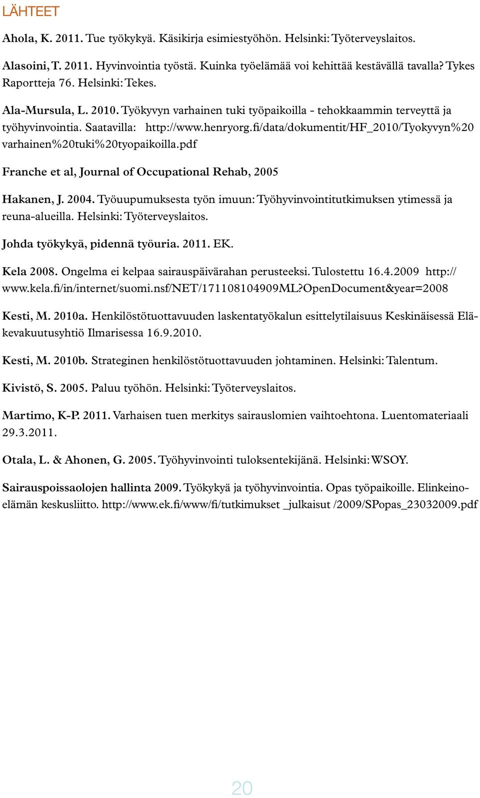 fi/data/dokumentit/hf_2010/tyokyvyn%20 varhainen%20tuki%20tyopaikoilla.pdf Franche et al, Journal of Occupational Rehab, 2005 Hakanen, J. 2004.