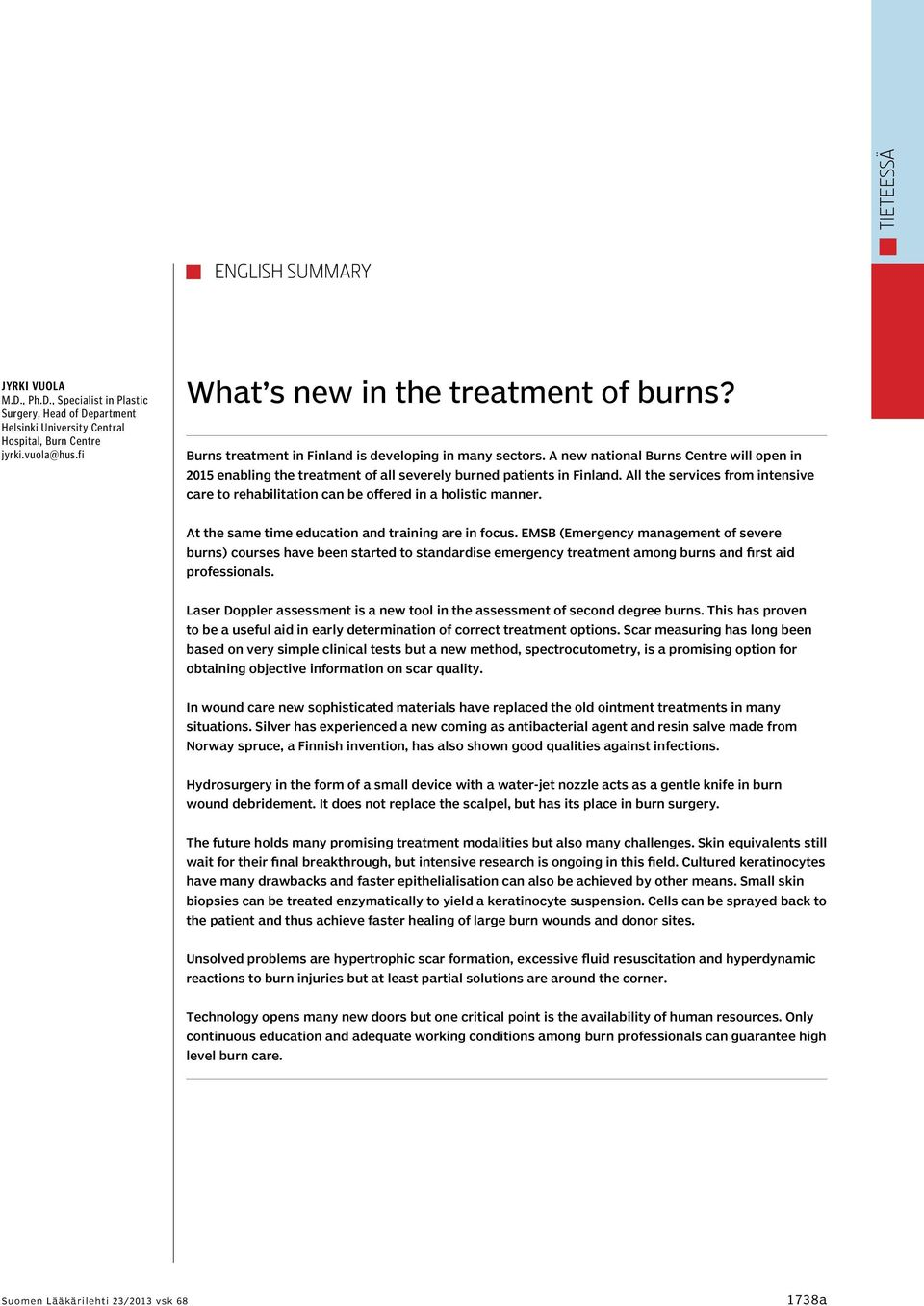 A new national Burns Centre will open in 2015 enabling the treatment of all severely burned patients in Finland.