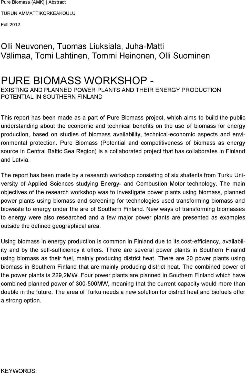 economic and technical benefits on the use of biomass for energy production, based on studies of biomass availability, technical-economic aspects and environmental protection.