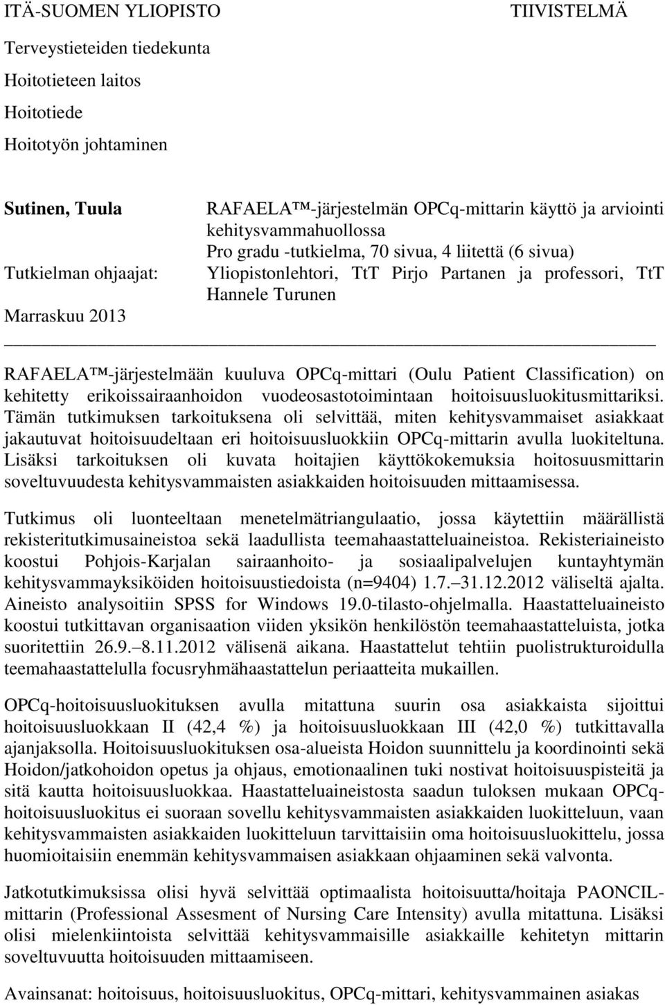 kuuluva OPCq-mittari (Oulu Patient Classification) on kehitetty erikoissairaanhoidon vuodeosastotoimintaan hoitoisuusluokitusmittariksi.