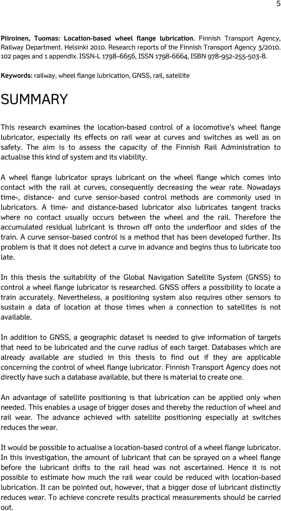 Keywords: railway, wheel flange lubrication, GNSS, rail, satellite SUMMARY This research examines the location-based control of a locomotive's wheel flange lubricator, especially its effects on rail