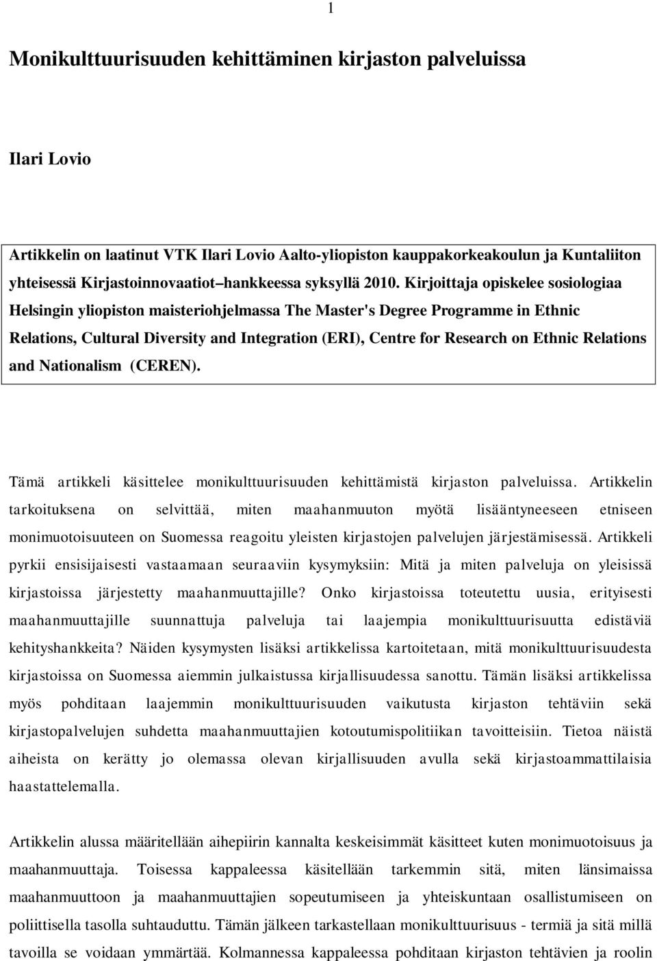Kirjoittaja opiskelee sosiologiaa Helsingin yliopiston maisteriohjelmassa The Master's Degree Programme in Ethnic Relations, Cultural Diversity and Integration (ERI), Centre for Research on Ethnic