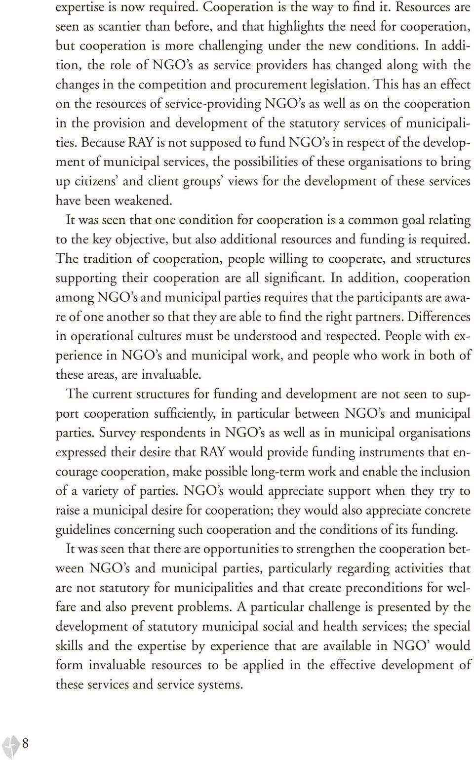 In addition, the role of NGO s as service providers has changed along with the changes in the competition and procurement legislation.