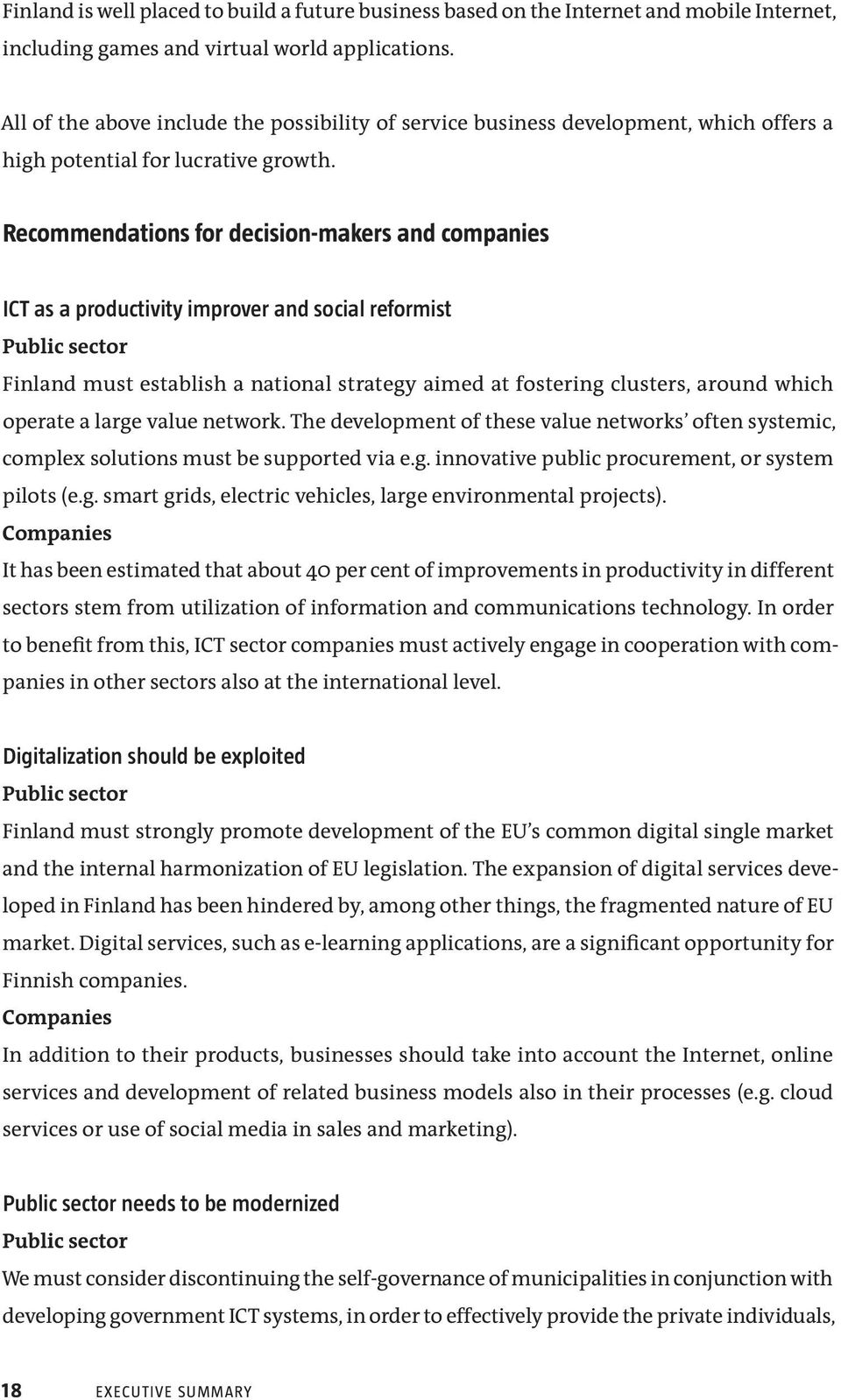 Recommendations for decision-makers and companies ICT as a productivity improver and social reformist Public sector Finland must establish a national strategy aimed at fostering clusters, around