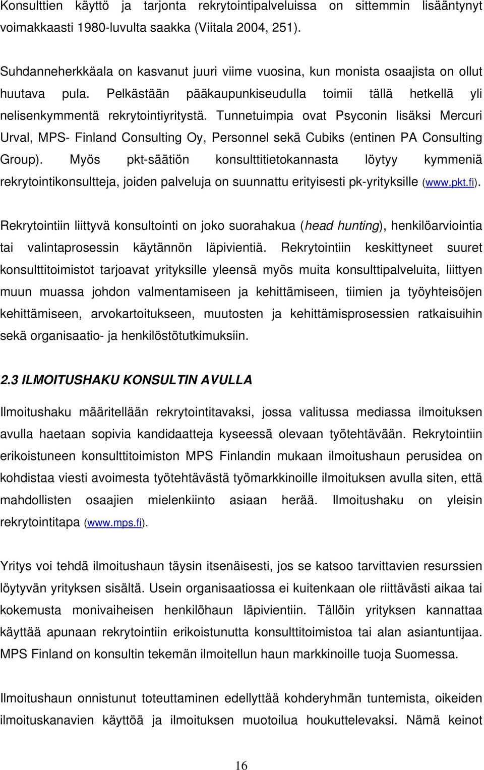 Tunnetuimpia ovat Psyconin lisäksi Mercuri Urval, MPS- Finland Consulting Oy, Personnel sekä Cubiks (entinen PA Consulting Group).