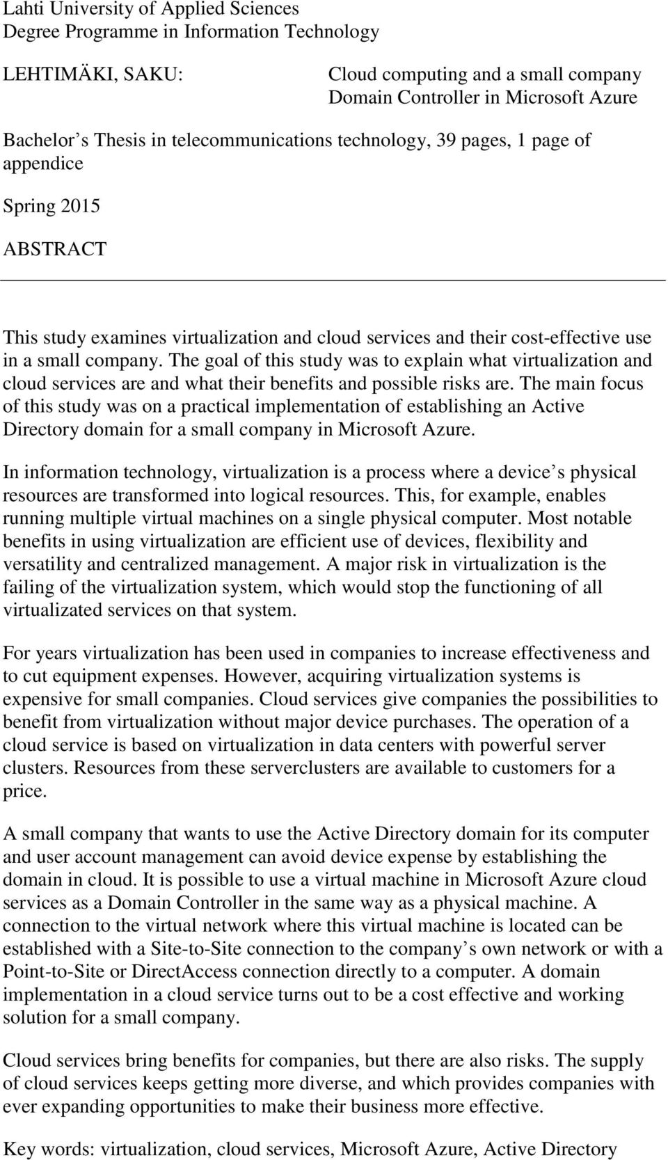 The goal of this study was to explain what virtualization and cloud services are and what their benefits and possible risks are.