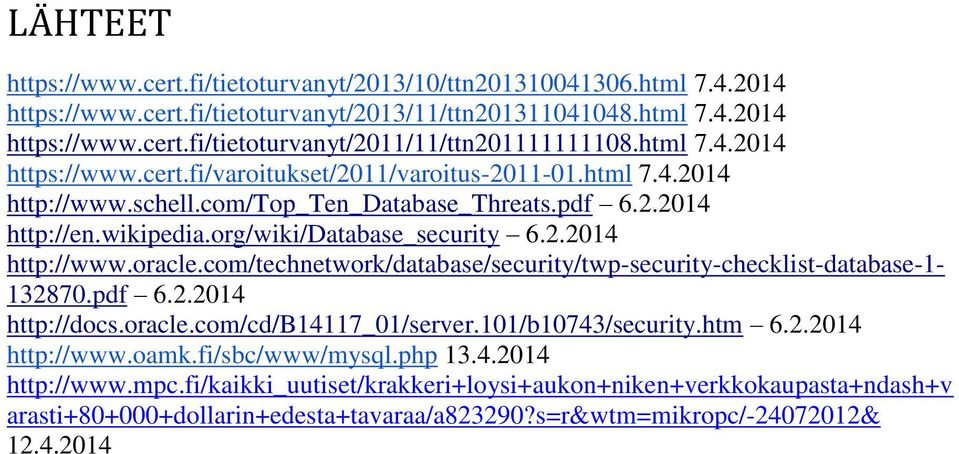 com/technetwork/database/security/twp-security-checklist-database-1-132870.pdf 6.2.2014 http://docs.oracle.com/cd/b14117_01/server.101/b10743/security.htm 6.2.2014 http://www.oamk.fi/sbc/www/mysql.