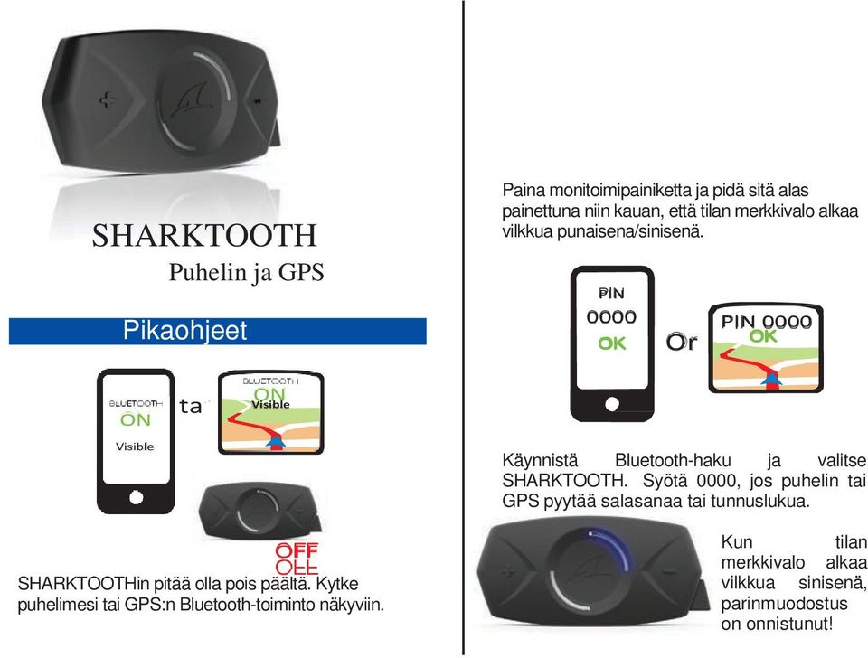 PIN 0000 OK Or PIN 0000 OK ON Visible ta i ON Visible Käynnistä Bluetooth-haku ja valitse SHARKTOOTH.