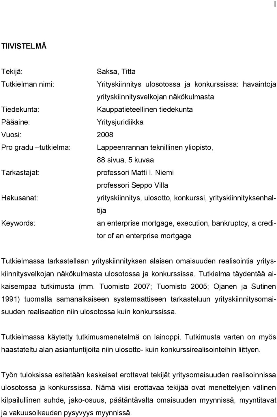Niemi professori Seppo Villa Hakusanat: yrityskiinnitys, ulosotto, konkurssi, yrityskiinnityksenhaltija Keywords: an enterprise mortgage, execution, bankruptcy, a creditor of an enterprise mortgage