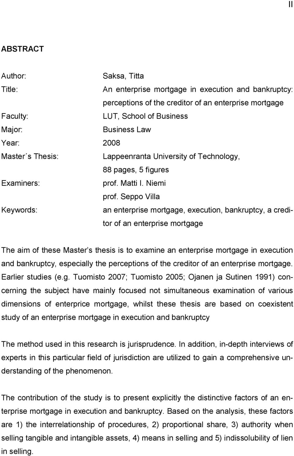 Seppo Villa Keywords: an enterprise mortgage, execution, bankruptcy, a creditor of an enterprise mortgage The aim of these Master s thesis is to examine an enterprise mortgage in execution and