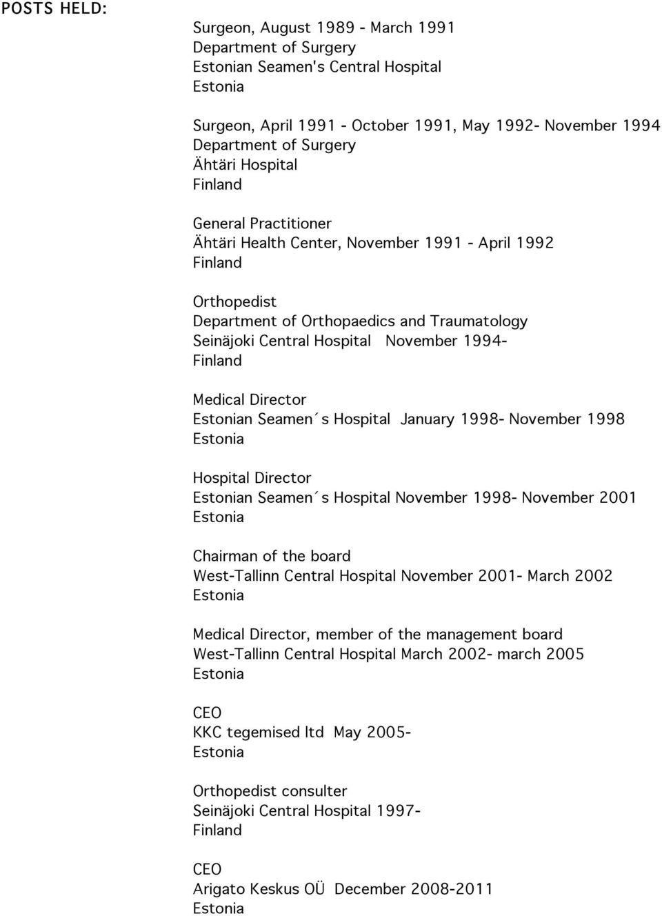 Hospital January 1998- November 1998 Hospital Director n Seamen s Hospital November 1998- November 2001 Chairman of the board West-Tallinn Central Hospital November 2001- March 2002 Medical Director,