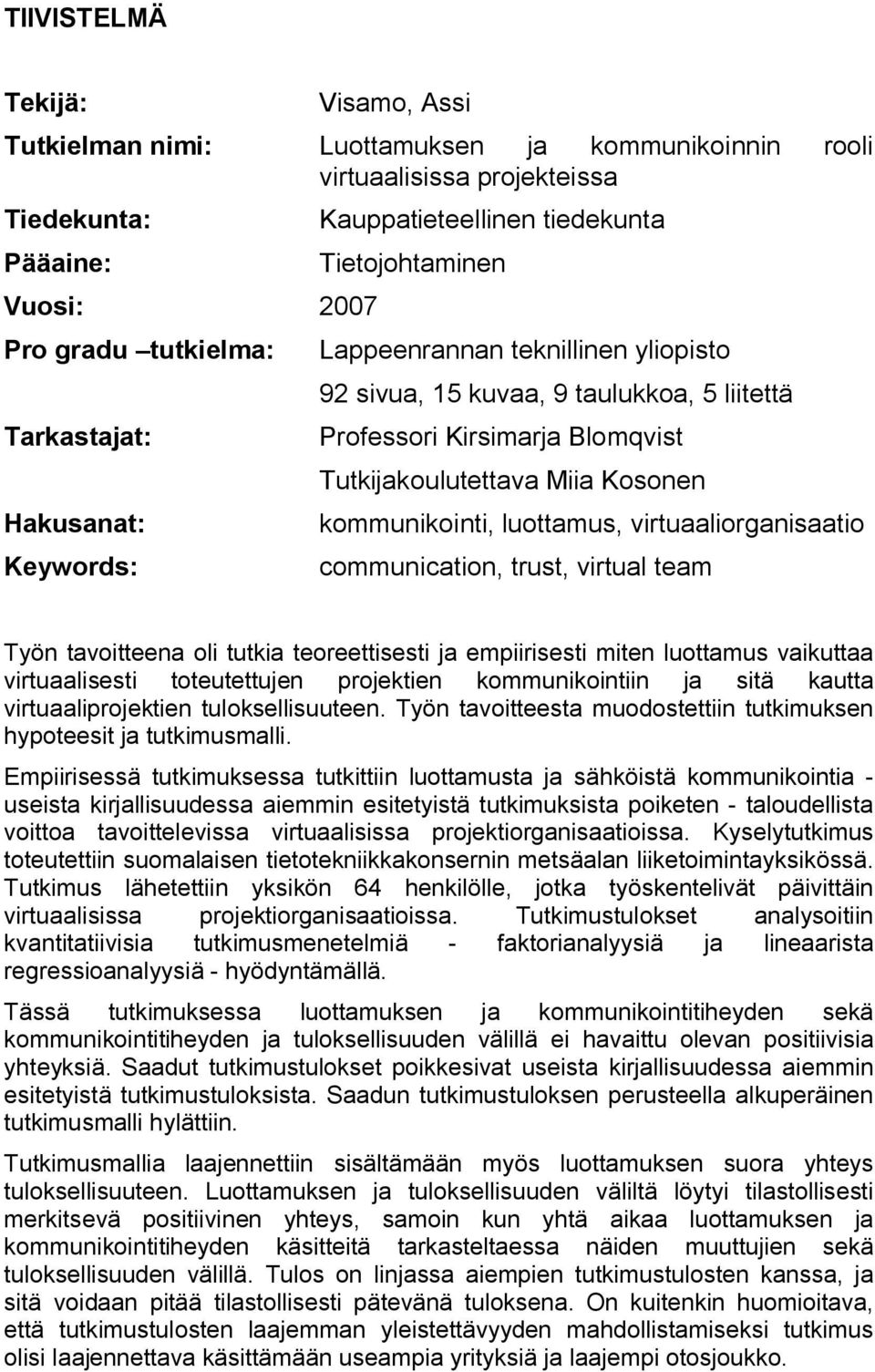 Kosonen kommunikointi, luottamus, virtuaaliorganisaatio communication, trust, virtual team Työn tavoitteena oli tutkia teoreettisesti ja empiirisesti miten luottamus vaikuttaa virtuaalisesti