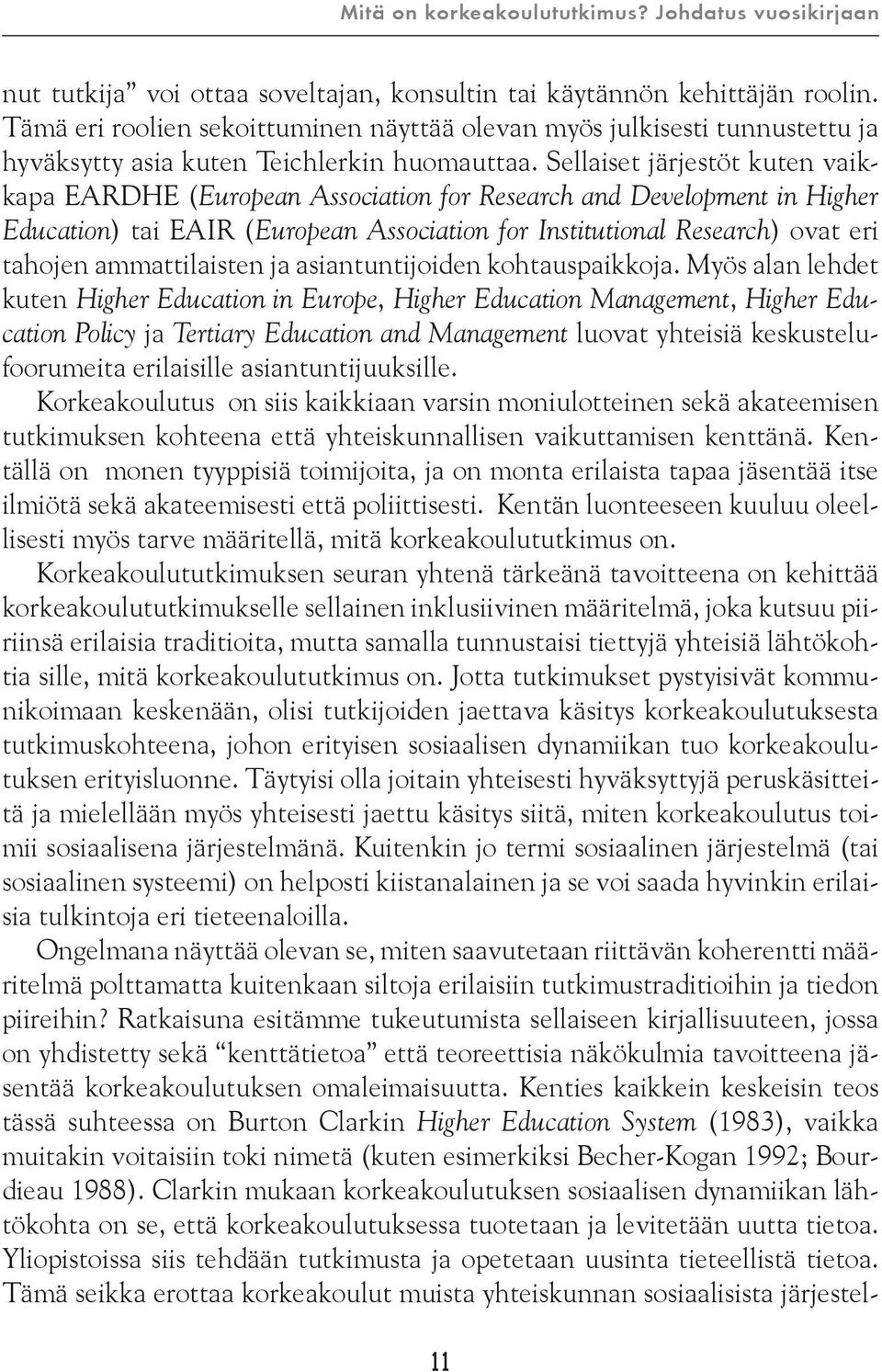 Sellaiset järjestöt kuten vaikkapa EARDHE (European Association for Research and Development in Higher Education) tai EAIR (European Association for Institutional Research) ovat eri tahojen