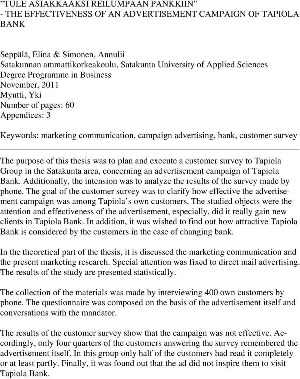 thesis was to plan and execute a customer survey to Tapiola Group in the Satakunta area, concerning an advertisement campaign of Tapiola Bank.