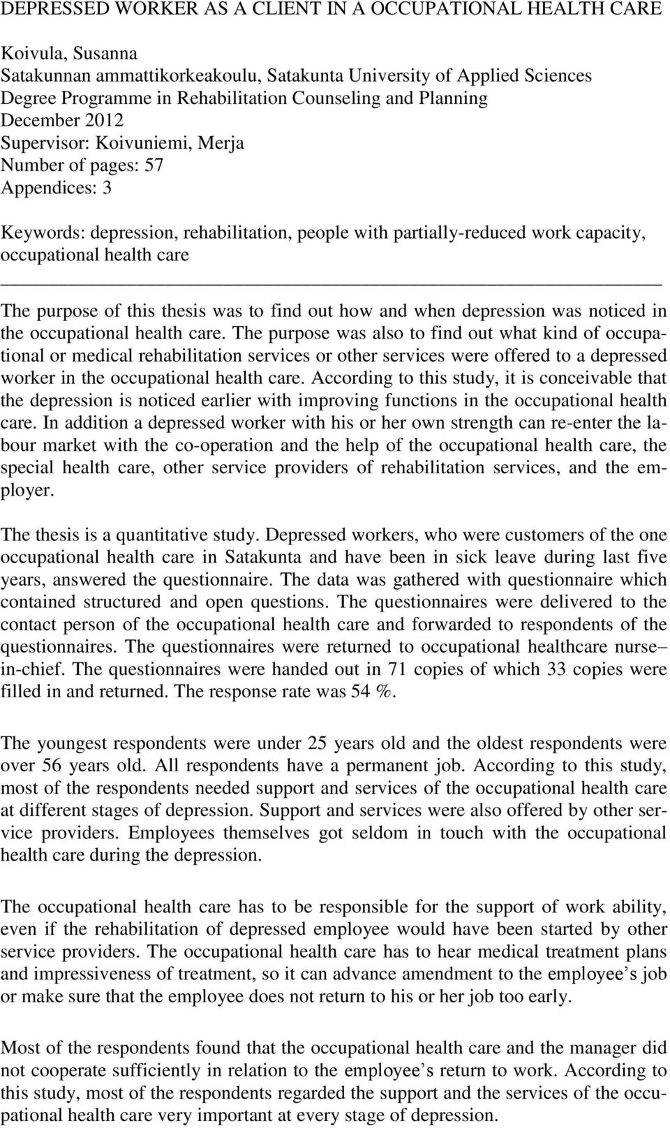 purpose of this thesis was to find out how and when depression was noticed in the occupational health care.
